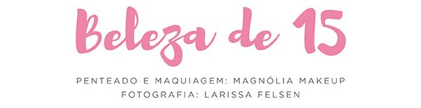 beleza-15anos-magnolia-makeup-fotos-larissa-felsen-titulo